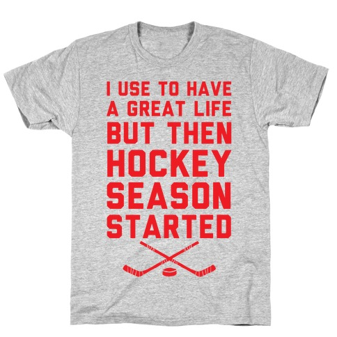 I Use To Have A Great Life But Then Hockey Season Started T-Shirt