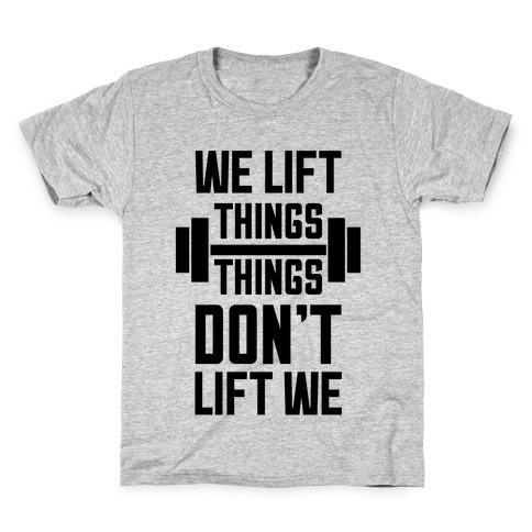 We Lift Things, Things Don't Lift We Kids T-Shirt