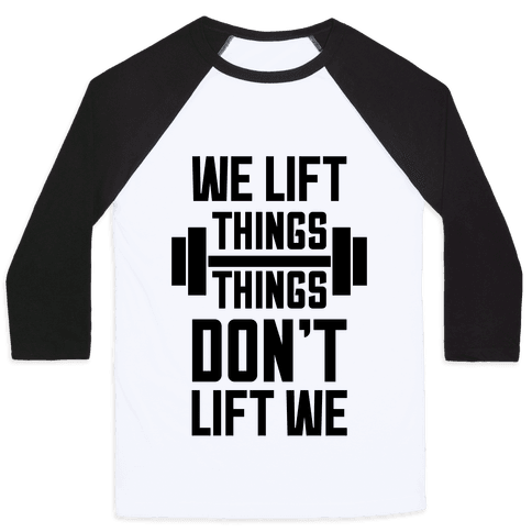 We Lift Things, Things Don't Lift We Baseball Tee