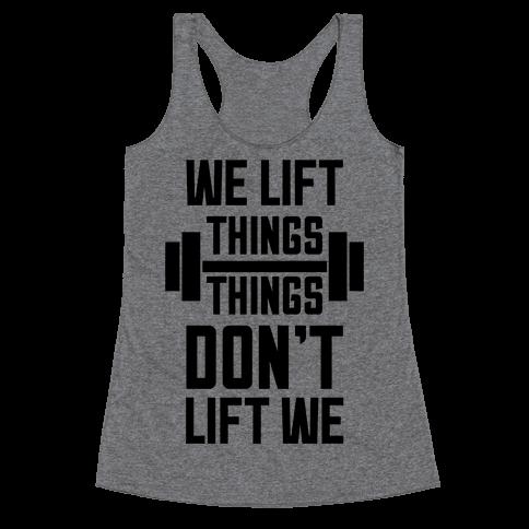 We Lift Things, Things Don't Lift We Racerback Tank Top