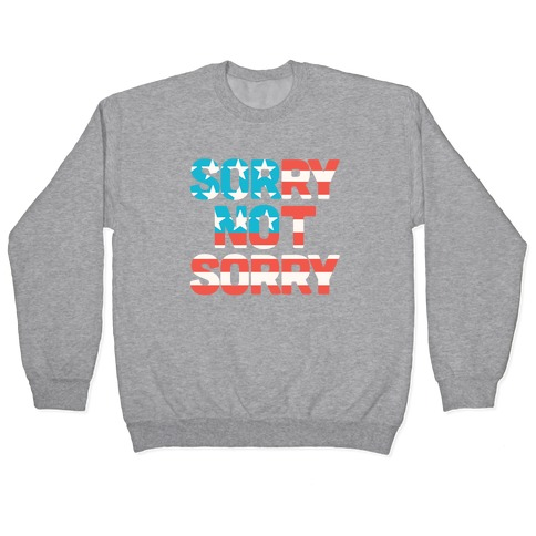 Sorry Not Sorry (USA) Pullover