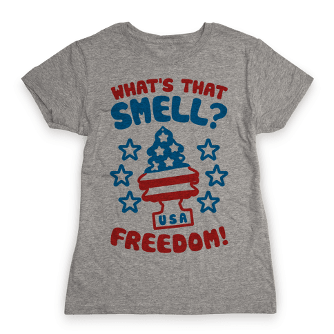 What's That Smell? Freedom! Womens T-Shirt