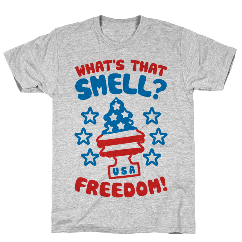 What's That Smell? Freedom! Mens T-Shirt