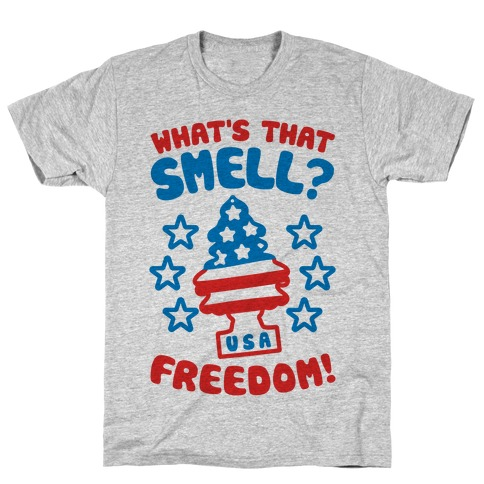 What's That Smell? Freedom! T-Shirt