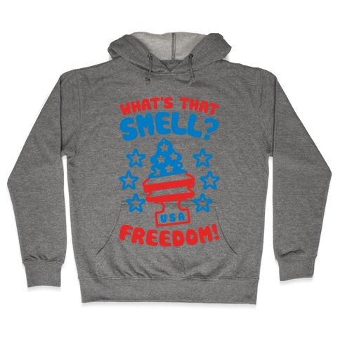 What's That Smell? Freedom! Hooded Sweatshirt