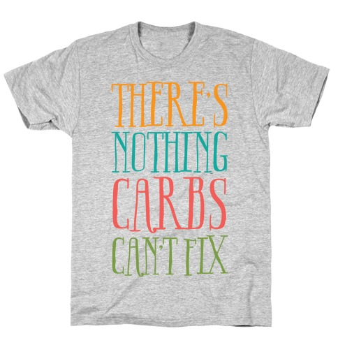 There's Nothing Carbs Can't Fix T-Shirt
