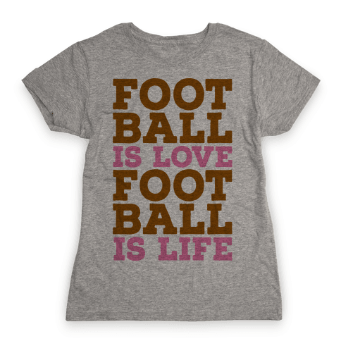 Football is Love Football is Life Womens T-Shirt