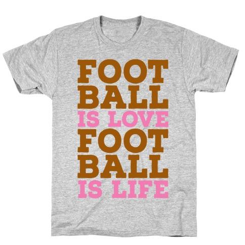 Football is Love Football is Life Mens/Unisex T-Shirt