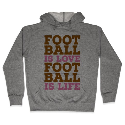 Football is Love Football is Life Hooded Sweatshirt