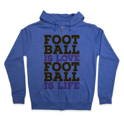 Football is Love Football is Life Zip Hoodie