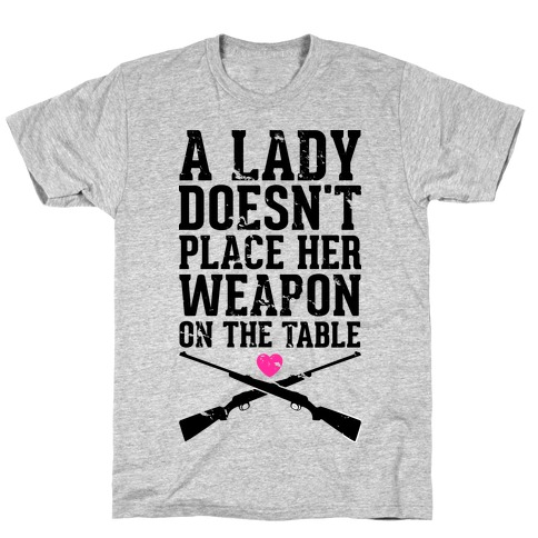 A Lady Doesn't Place Her Weapon On The Table T-Shirt