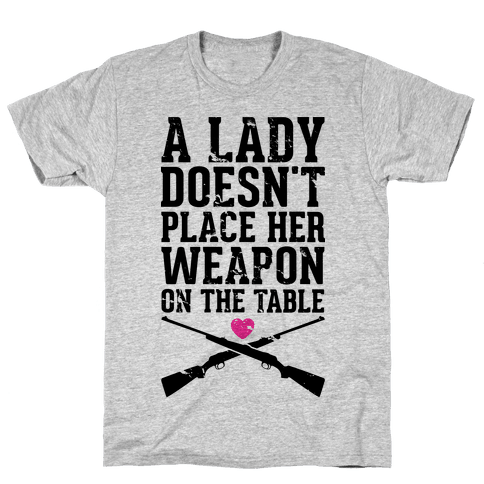 A Lady Doesn't Place Her Weapon On The Table Mens T-Shirt