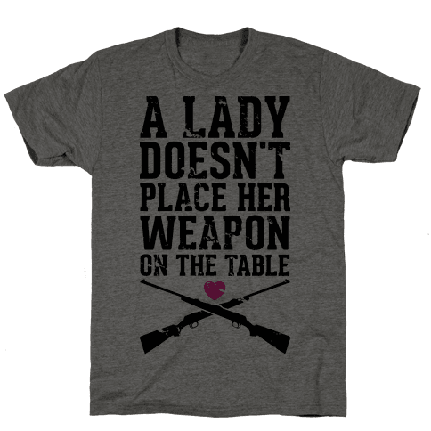 A Lady Doesn't Place Her Weapon On The Table