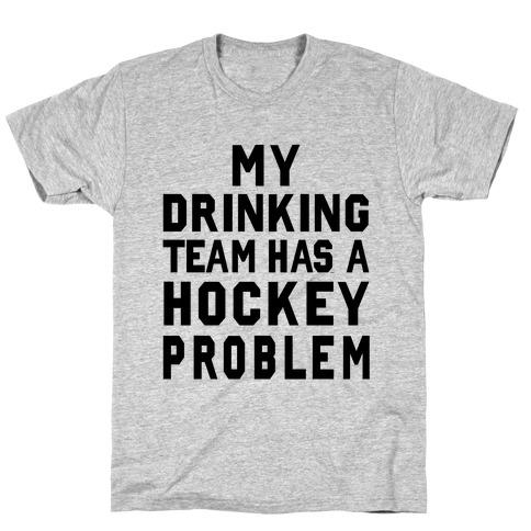 My Drinking Team has a Hockey Problem T-Shirt