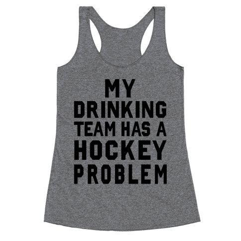 My Drinking Team has a Hockey Problem Racerback Tank Top