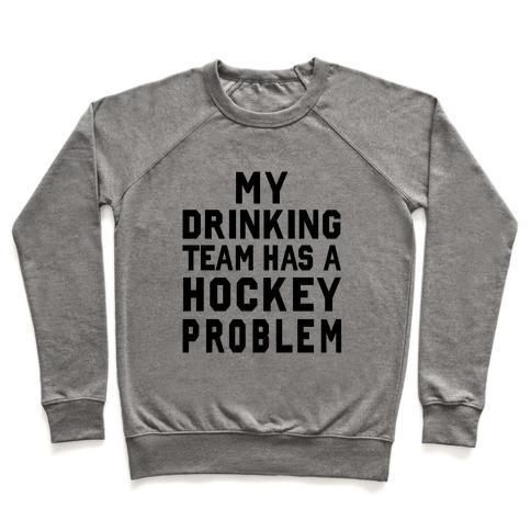 My Drinking Team has a Hockey Problem Pullover