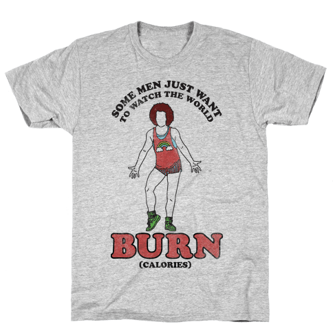 Some Men Just Want To Watch The World Burn Calories  Mens T-Shirt