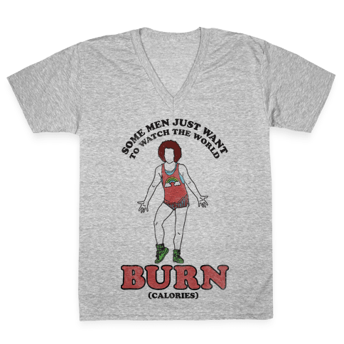 Some Men Just Want To Watch The World Burn Calories  V-Neck Tee Shirt