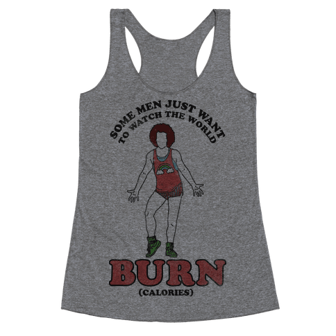 Some Men Just Want To Watch The World Burn Calories  Racerback Tank Top