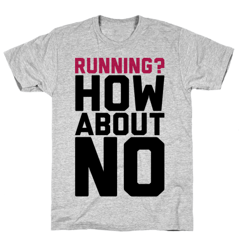 Running? How About No Mens T-Shirt