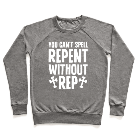 You Can't Spell Repent Without Rep Pullover