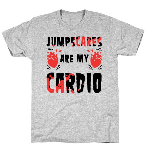 Jumpscares Are My Cardio T-Shirt