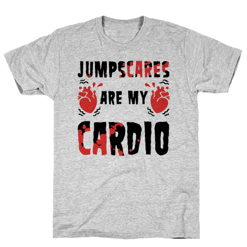 Jumpscares Are My Cardio Mens T-Shirt