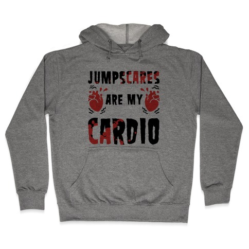 Jumpscares Are My Cardio Hooded Sweatshirt