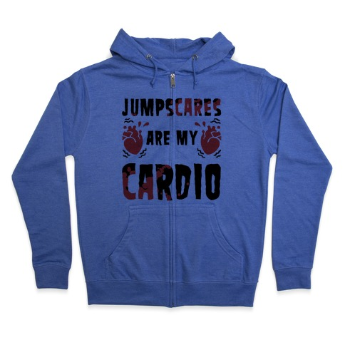 Jumpscares Are My Cardio Zip Hoodie