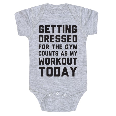 Getting Dressed For The Gym Counts As My Workout Today Baby Onesy