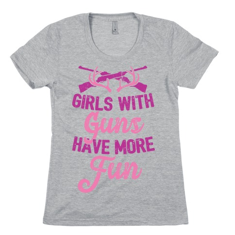 Girls With Guns Have More Fun Womens T-Shirt