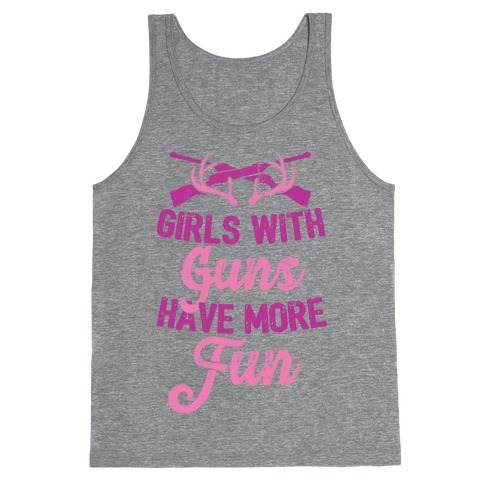 Girls With Guns Have More Fun Tank Top