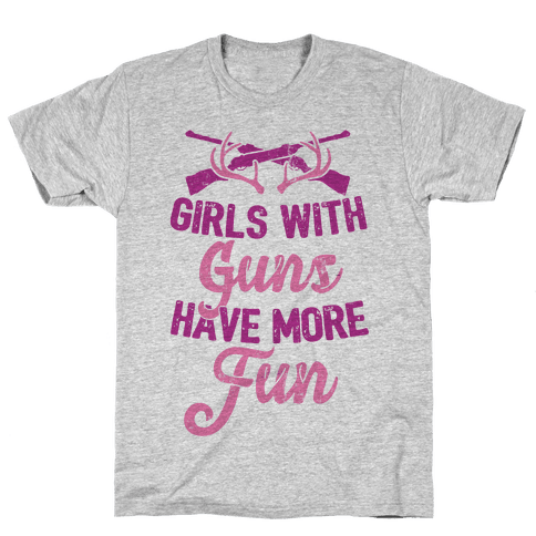 Girls With Guns Have More Fun Mens/Unisex T-Shirt