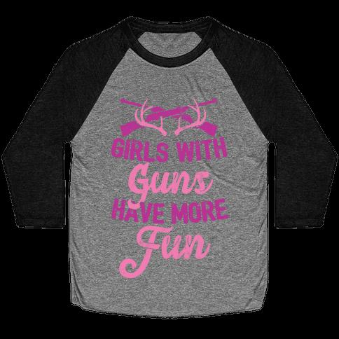 Girls With Guns Have More Fun Baseball Tee