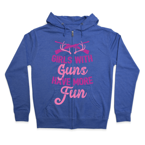 Girls With Guns Have More Fun Zip Hoodie