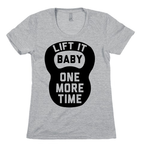Lift It Baby Womens T-Shirt
