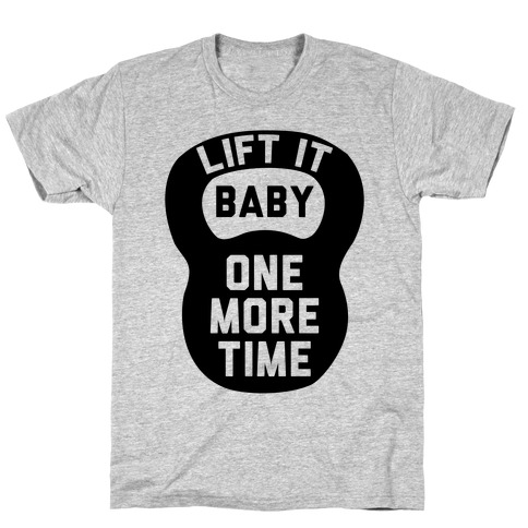 Lift It Baby Mens T-Shirt