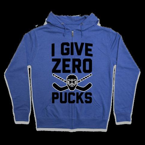 I Give Zero Pucks Zip Hoodie