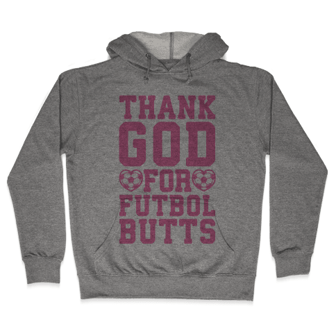 Thank God For Futbol Butts Hooded Sweatshirt