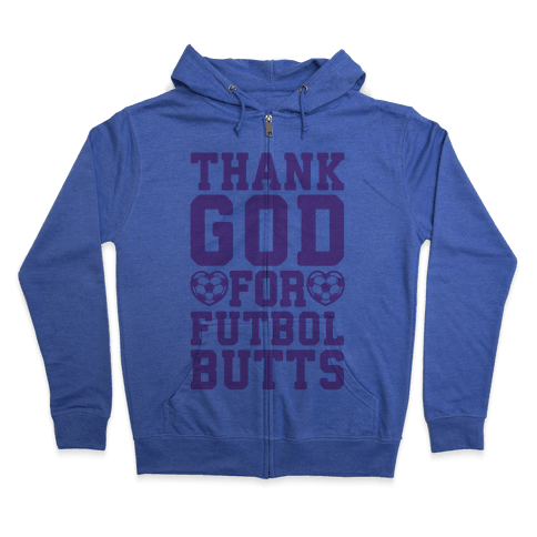 Thank God For Futbol Butts Zip Hoodie