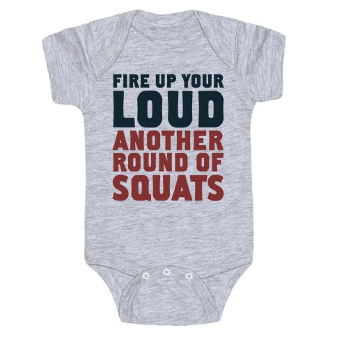 Fire Up Your Loud Another Round of Squats Baby Onesy