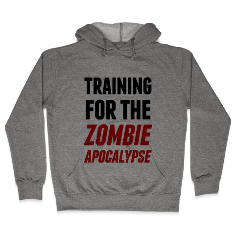 Training for the Zombie Apocalypse Hooded Sweatshirt