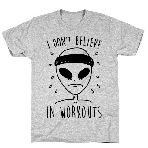 I Don't Believe In Workouts T-Shirt