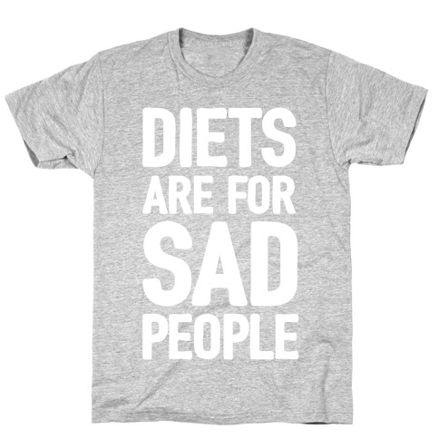 Diets Are For Sad People Mens/Unisex T-Shirt