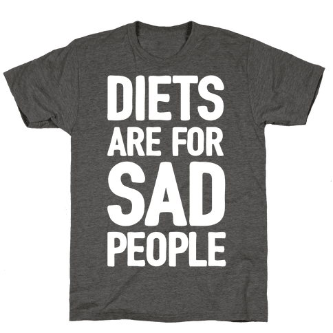 Diets Are For Sad People