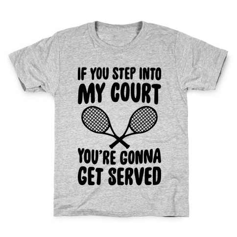 If You Step Into My Court, You're Gonna Get Served Kids T-Shirt