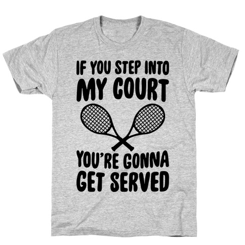 If You Step Into My Court, You're Gonna Get Served T-Shirt