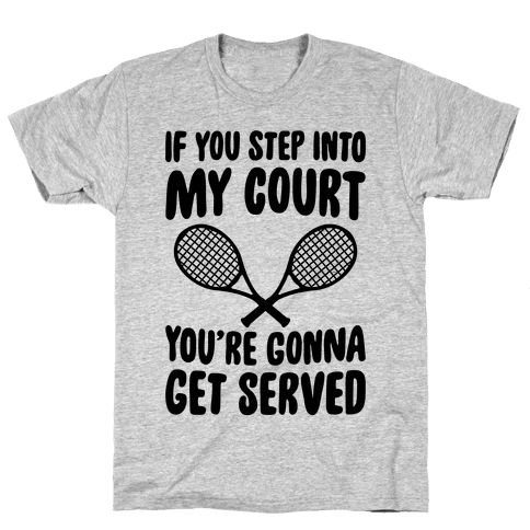 If You Step Into My Court, You're Gonna Get Served Mens T-Shirt