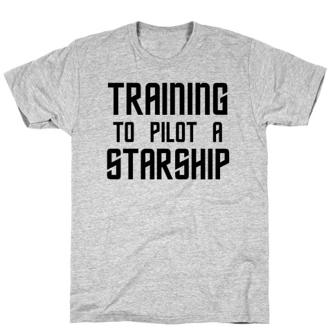 Training To Pilot A Starship T-Shirt