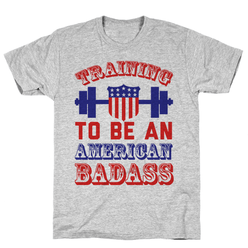 Training To Be An American Badass Mens T-Shirt